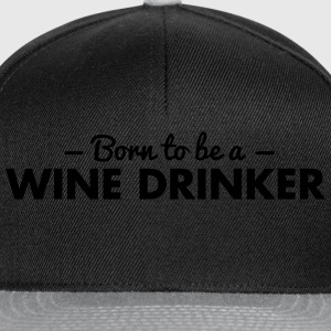 born to be a wine drinker - Snapback Cap
