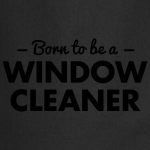 born to be a window cleaner - Cooking Apron