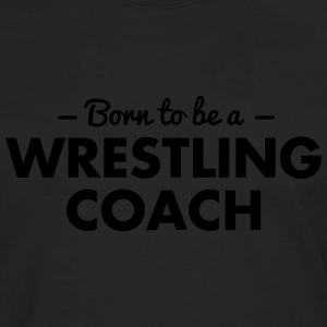 born to be a wrestling coach - Men's Premium Longsleeve Shirt