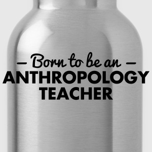 born to be an anthropology teacher - Trinkflasche