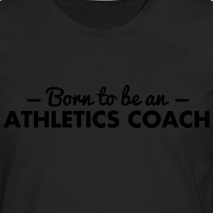 born to be an athletics coach - Men's Premium Longsleeve Shirt