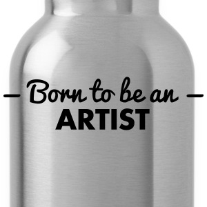 born to be an artist - Water Bottle