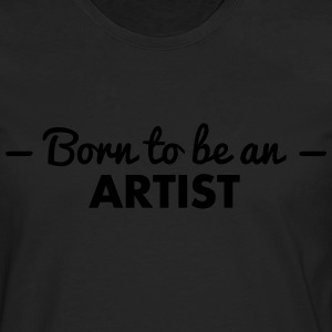 born to be an artist - Men's Premium Longsleeve Shirt