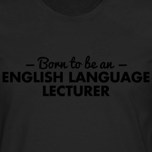born to be an english language lecturer - Men's Premium Longsleeve Shirt