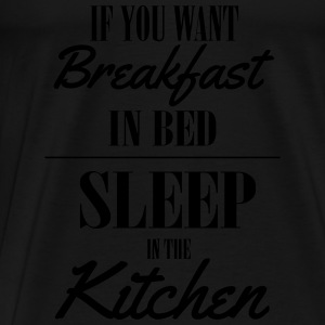 If you want breakfast in bed, sleep in the kichten Tops - Men's Premium T-Shirt