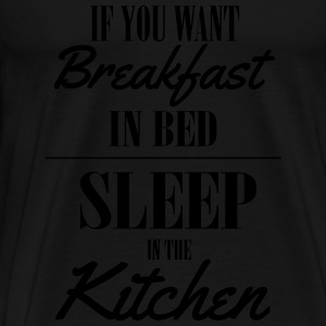 If you want breakfast in bed, sleep in the kichten Pullover & Hoodies - Männer Premium T-Shirt