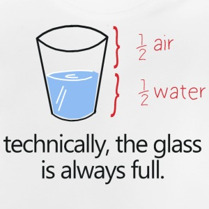 THE GLASS IS ALWAYS FULL! T-shirts - Baby-T-shirt