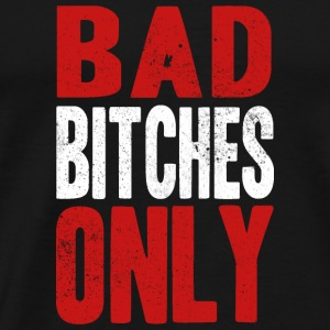 BAD BITCHES ONLY Sports wear - Men's Premium T-Shirt