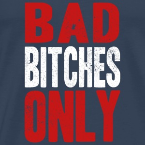 BAD BITCHES ONLY Tops - Men's Premium T-Shirt