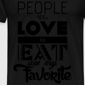 people who love to eat are my favorite Hoodies & Sweatshirts - Men's Premium T-Shirt