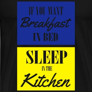 If you want breakfast in bed, sleep in the kichten Vêtements de sport - T-shirt Premium Homme