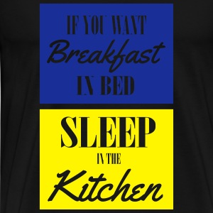 If you want breakfast in bed, sleep in the kichten Sportkleding - Mannen Premium T-shirt