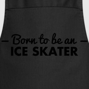 born to be an ice skater - Cooking Apron
