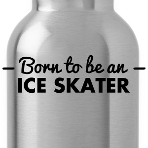 born to be an ice skater - Water Bottle
