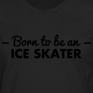 born to be an ice skater - Men's Premium Longsleeve Shirt