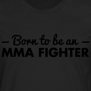 born to be an mma fighter - Men's Premium Longsleeve Shirt