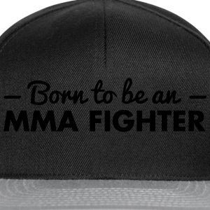 born to be an mma fighter - Snapback Cap