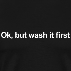 OK, BUT WASH IT FIRST Sweaters - Mannen Premium T-shirt