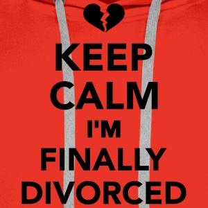 Keep calm I'm finally divorced T-Shirts - Männer Premium Hoodie