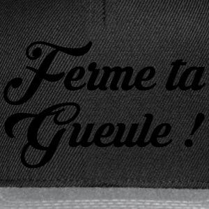 Ferme ta Gueule ! Citation / Humour / Insulte Tee shirts - Casquette snapback