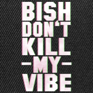 BITCH DO NOT KILL MY VIBE Koszulki - Czapka typu snapback
