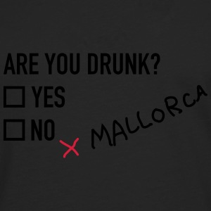 Are you drunk Mallorca T-Shirts - Männer Premium Langarmshirt
