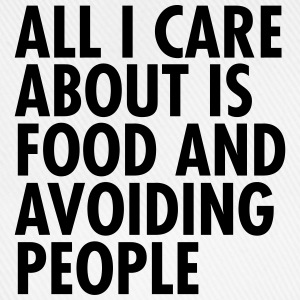 All I Care About  Is Food And Avoiding People T-Shirts - Baseball Cap