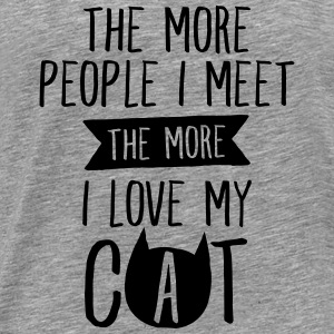The More People I Meet, The More I Love My Cat Sportkleding - Mannen Premium T-shirt