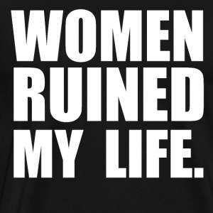 WOMEN RUINED MY LIFE Sweat-shirts - T-shirt Premium Homme
