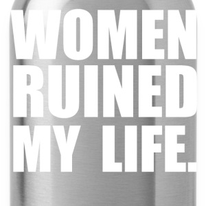 WOMEN RUINED MY LIFE T-shirts - Drikkeflaske