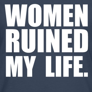 WOMEN RUINED MY LIFE Tee shirts - T-shirt manches longues Premium Homme
