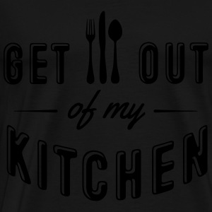 get out of my kitchen Hoodies & Sweatshirts - Men's Premium T-Shirt