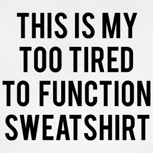 this is my too tired to function sweatshirt Bluzy - Czapka z daszkiem