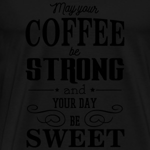 May your coffee be strong and your day be sweet Bluzy - Koszulka męska Premium