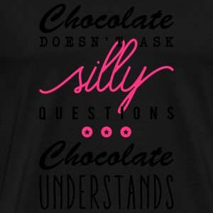 Chocolate doesn't ask silly questions Long Sleeve Shirts - Men's Premium T-Shirt