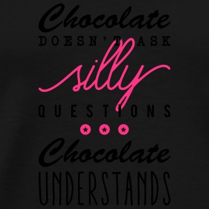 Chocolate doesn't ask silly questions Other - Men's Premium T-Shirt