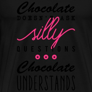 Chocolate doesn't ask silly questions Felpe - Maglietta Premium da uomo