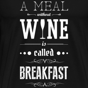 Meal without wine is called breakfast Sudaderas - Camiseta premium hombre