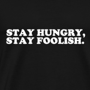 STAY HUNGRY - STAY FOOLISH Langarmshirts - Männer Premium T-Shirt