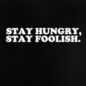 STAY HUNGRY - STAY FOOLISH Shirts - Baby T-Shirt