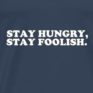 STAY HUNGRY - STAY FOOLISH Tops - Men's Premium T-Shirt