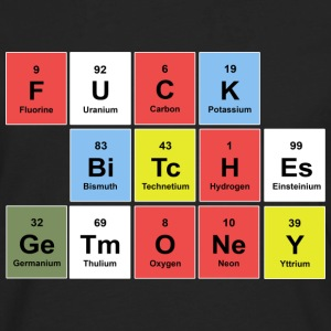 FUCK BITCHES earn money (periodic table) T-shirts - Mannen Premium shirt met lange mouwen