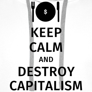 keep calm and destroy capitalism T-Shirts - Men's Premium Hoodie