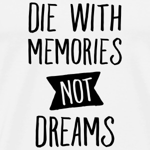 Die With Memories Not Dreams Sportsbeklædning - Herre premium T-shirt