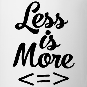 Less Is More T-Shirts - Tasse
