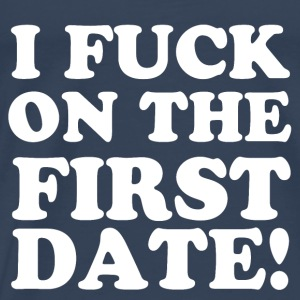 I FUCK ON THE FIRST DATE Toppe - Herre premium T-shirt