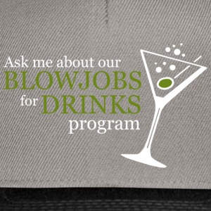 BLOWJOB FOR DRINKS PROGRAM T-Shirts - Snapback Cap
