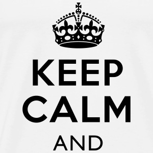 Keep Calm and - Top - Männer Premium T-Shirt