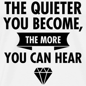 The Quieter You Become The More You Hear Tops - Mannen Premium T-shirt