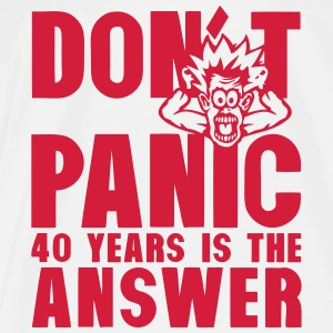 40 years of not panic birthday is the Tops - Men's Premium T-Shirt